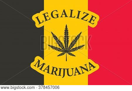 Banner In The Form Of The Belgian Flag With A Hemp Leaf. The Concept Of Legalizing Marijuana, Cannab