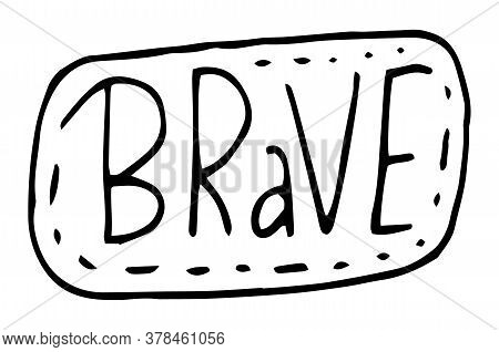 Brave Black On White Typography Slogan. Text Brave With Dotted Line Around Text Graphics For Using A