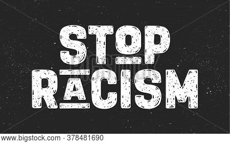 Stop Racism. Text Message For Protest Action. Poster With Phrase Stop Racism, Banner On Black Backgr
