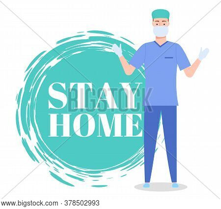 Stay At Home Concept. Surgeon In Face Mask, Protective Gloves Save Hard Sick People. Medical Staff C