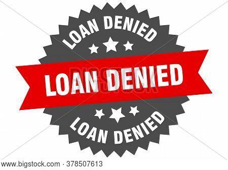 Loan Denied Sign. Loan Denied Circular Band Label. Round Loan Denied Sticker