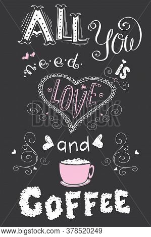 All You Need Is Love And Coffee, Funny Hand Drawn Lettering On D