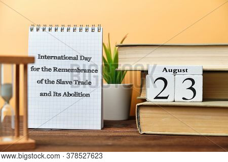 23rd August - International Day For The Remembrance Of The Slave Trade And Its Abolition. Twenty Thi