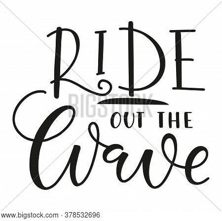 Ride Out The Wave Black Text Isolated On White Background, Vector Stock Illustration. Calligraphy Fo