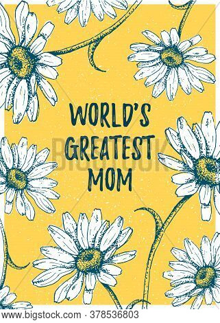 Worlds Greatest Mom  Template Poster On Daisies Or Chamomile Background. Greeting Mothers Day Messag