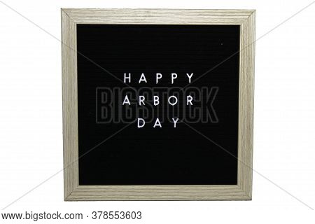 A Black Sign With A Birch Frame That Says Happy Arbor Day In White Letters On A Pure White Backgroun