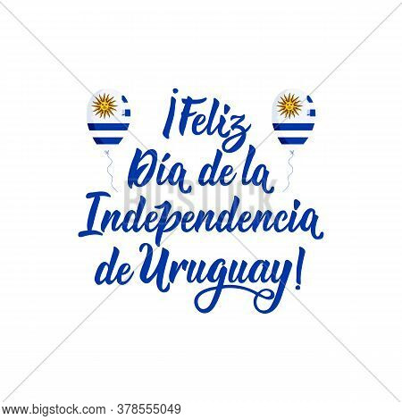Text In Spanish: Happy Independence Day Uruguay. Lettering. Vector Illustration. Design Concept Inde