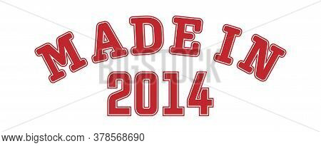 Made In 2014. Lettering Of The Year Of Birth Or A Special Event For Printing On Clothing, Logos, Sti