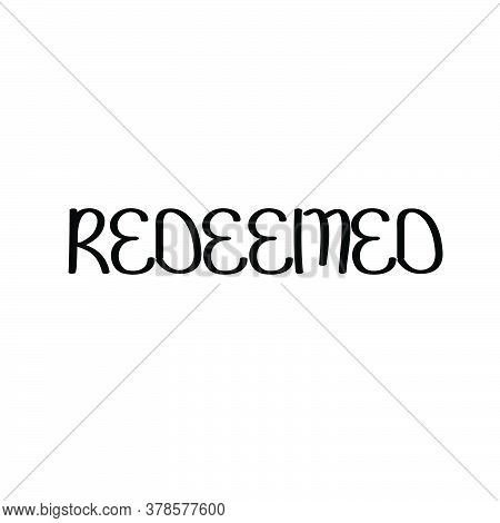 Redeemed, Christian Quote, Typography For Print Or Use As Poster, Card, Flyer Or T Shirt