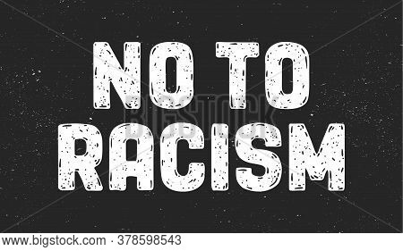 No To Racism. Text Message For Protest Action. Poster With Phrase No Racism, Banner On Black Backgro