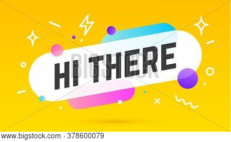 Hi There. Banner, Speech Bubble, Poster And Sticker Concept, Geometric Style With Text Hi There. Mes