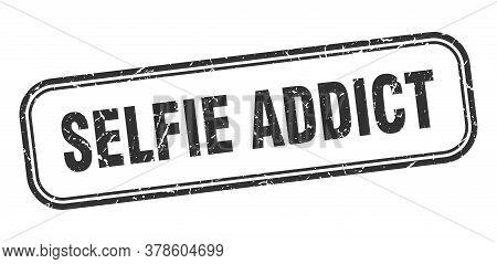 Selfie Addict Stamp. Selfie Addict Square Grunge Black Sign