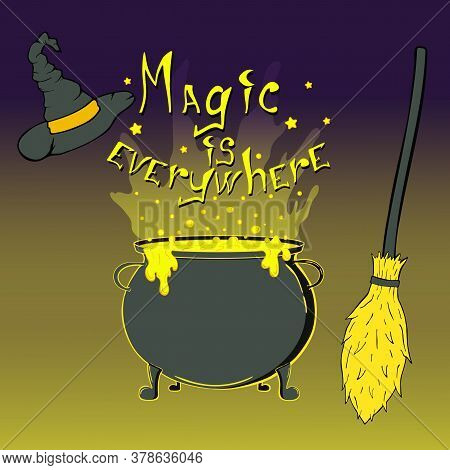 Magic Is Everywhere Lettering Poster. Hand Drawn Illustration For Your Halloween Design. Witchs Equi