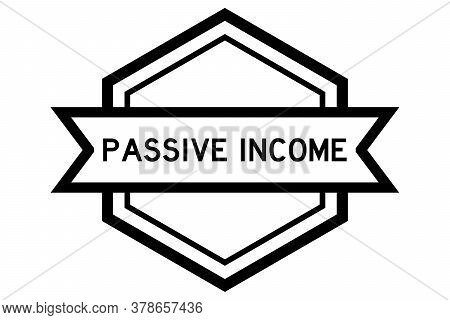 Hexagon Vintage Label Banner In Black Color With Word Passive Income On White Background