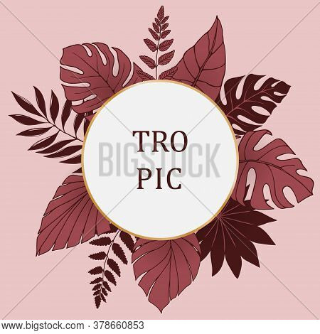 Tropic Floral Pattern With Round Frame. Large Tropical Leaves Philodendron, Palm, Monstera, Fern, Al