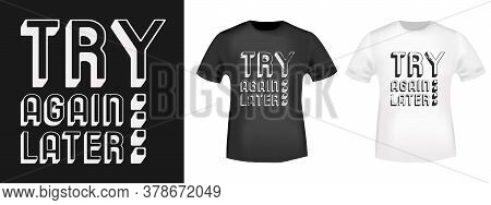 Try Again Later Typography For T-shirt Print Stamp, Tee Applique, Fashion Slogans, Badge, Label Clot