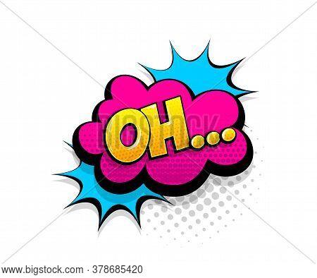 Comic Text Oh On Speech Bubble Cartoon Pop Art Style. Colorful Halftone Speak Bubble Cloud Backgroun