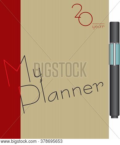 Planning Workbook Cover And Writing Pen. Diary - My Planner