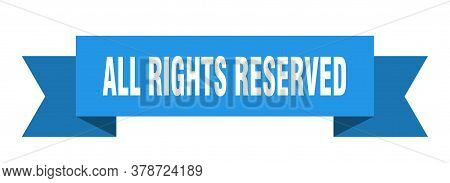 All Rights Reserved Ribbon. All Rights Reserved Isolated Band Sign
