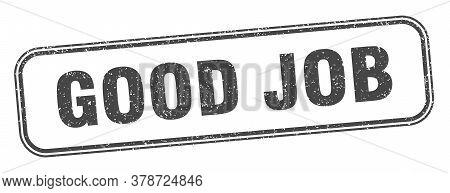 Good Job Stamp. Good Job Square Grunge Sign. Label