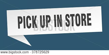 Pick Up In Store Banner. Pick Up In Store Speech Bubble
