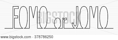 One Line Drawing The Phrase Fomo Or Jomo, Editable Strokes. Fomo Meaning Fear Of Missing Out. Jomo M