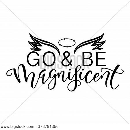 Go And Be Magnificent, Black Text With Wings And Halo