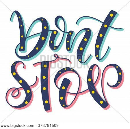 Dont Stop Multicolored Calligraphy. Colored Vector Illustration With Text For Posters, Photo Overlay