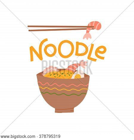 Lettering Noodle Print Design With A Noodle Plate. Bowl Of Traditional Asian Noodle Soup With Egg An