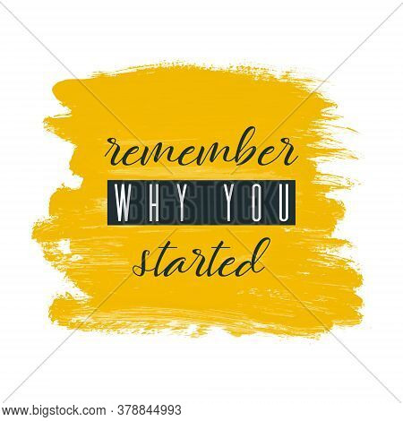 Remember Why You Started. Lettering On Hand Paint Yellow Watercolor Texture Isolated On White Backgr