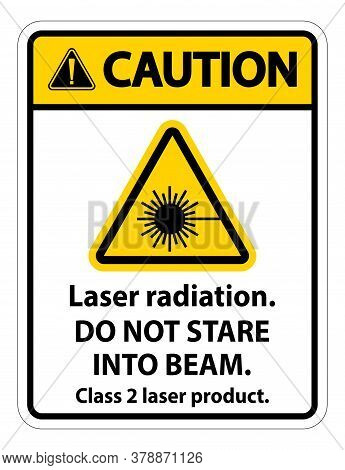 Caution Laser Radiation,do Not Stare Into Beam,class 2 Laser Product Sign On White Background