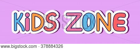 Kids Zone Sign. Colorful Vector Cartoon Banner For A Playground. Poster, Childrens Sticker. Letters