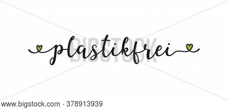 Hand Sketched Plastikfrei Quote In German As Banner Or Logo. Translated Plastic Free. Lettering