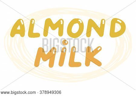 Almond Milk. Vector Element For Logos, Labels, Badges, Stickers. Vector Illustration Isolation On Wh