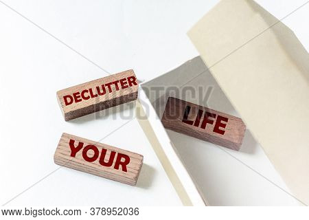 Wooden Blocks With Text Declutter Your Life In A Box On A White Background