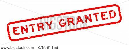 Grunge Red Entry Granted Word Square Rubber Seal Stamp On White Background