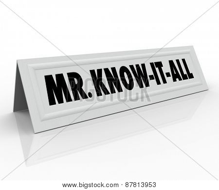 Mr. Know-It-All words on a name tent card to illustrate a guest speaker who is stubborn, experienced and an expert on just about everything