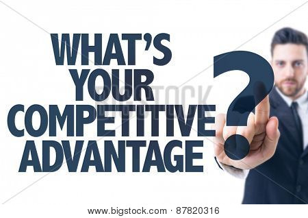 Business man pointing the text: What's Your Competitive Advantage?