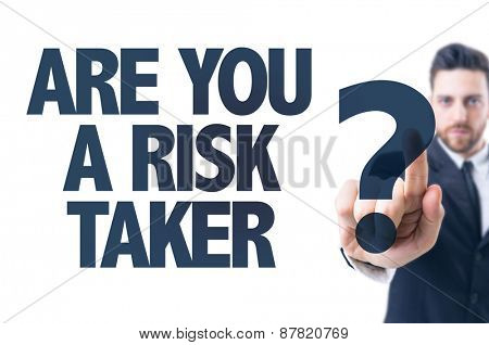 Business man pointing the text: Are You a Risk Taker?