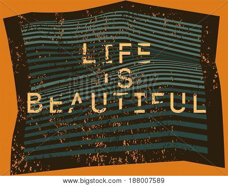 Life is Beautiful. Misshapen lines typographic grunge abstract geometric background. Vector illustration.