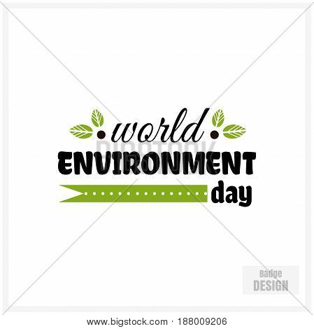 Badge for World Environment Day. Stylish text isolated on white background. Vector illustration.