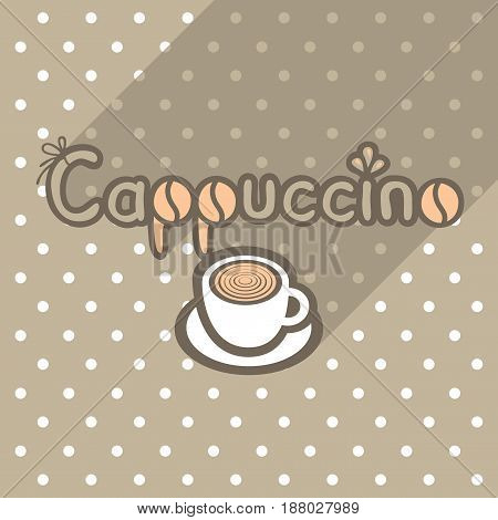 Vector poster in flat style with cup of cappuccino on the background of the brown tablecloth with polka dots. Template for flyers banners invitations brochures and covers.