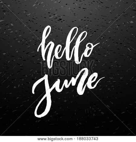 Hello June brush lettering. Vocation cards, banners, posters design with chalk blackboard background. Handwritten modern brush pen calligraphy. Vector illustration stock vector.
