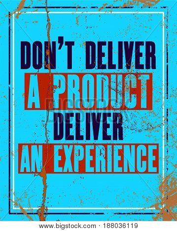 Inspiring motivation quote with text Do Not Deliver a Product Deliver an Experience. Vector typography poster design concept. Distressed old metal sign texture.