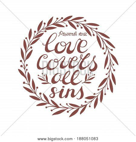 Hand lettering Love covers all sins, done in a circle with leaves. Biblical background. Christian poster. Valentine s day. Wedding.