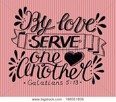 Hand lettering By love serve one another. Biblical background. Christian poster. New Testament