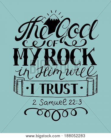 Hand lettering The God of my rock in Him will i trust. Biblical background. Christian poster.