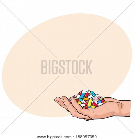 Side view hand holding pile, handful of colorful pills, tablets, medicine, sketch style vector illustration with space for tex. Drawing of hand holding many pills, medicine in open palm, side view