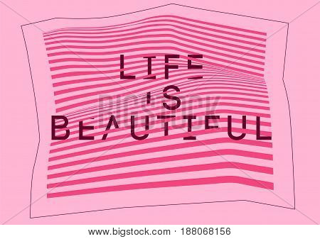 Life is Beautiful. Misshapen lines typographic abstract geometric background. Vector illustration.