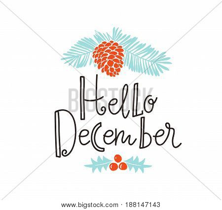 Christmas sprig of pine with holiday lettering - Hello December.  Vector illustration for greeting cards, invitations, and other printing projects.